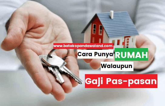 cara-punya-rumah-tanpa-hutang-walaupun-gaji-pas-pasan